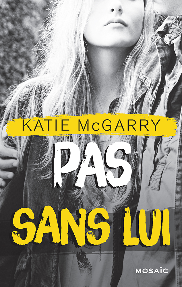 Katie McGarry - Pas sans lui / Collection MOSAIC